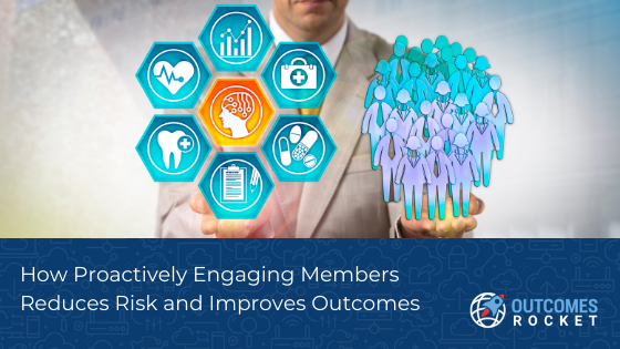 Proactively Engaging Members for Improved Outcomes