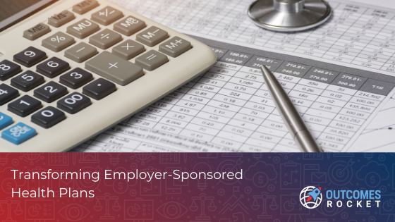 Transforming employer sponsored health plans